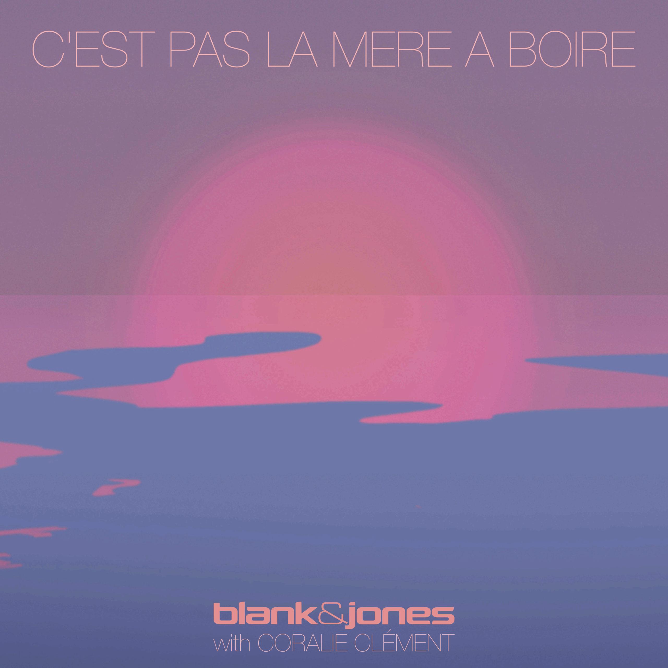"""Blank & Jones & Coralie Clément – """"C'est Pas La Mer A Boire"""""""